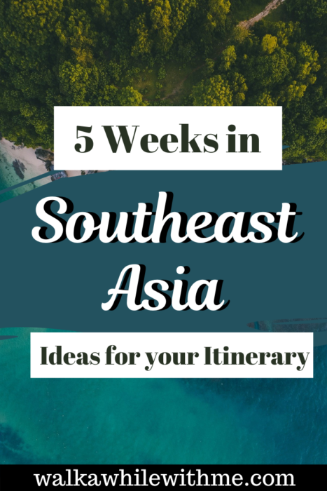 5 Weeks in Southeast Asia: Ideas for Your Itinerary