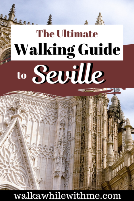 The Ultimate Walking Guide to Seville, Spain